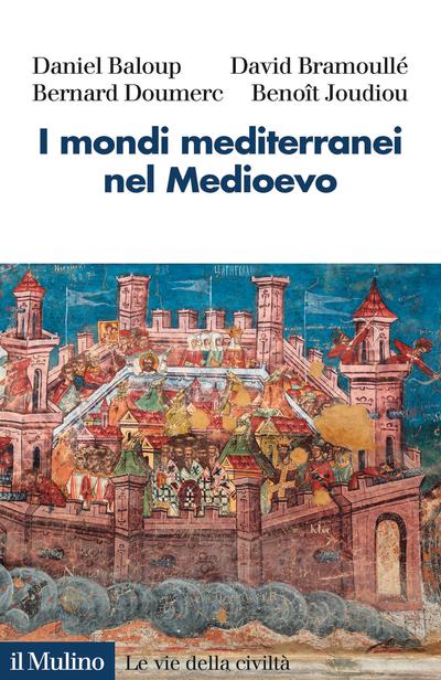 "Daniel Baloup, David Bramoullé, Bernard Doumerc, Benoît Joudiou, ""I mondi mediterranei nel Medioevo"" (Ed. Il Mulino)"
